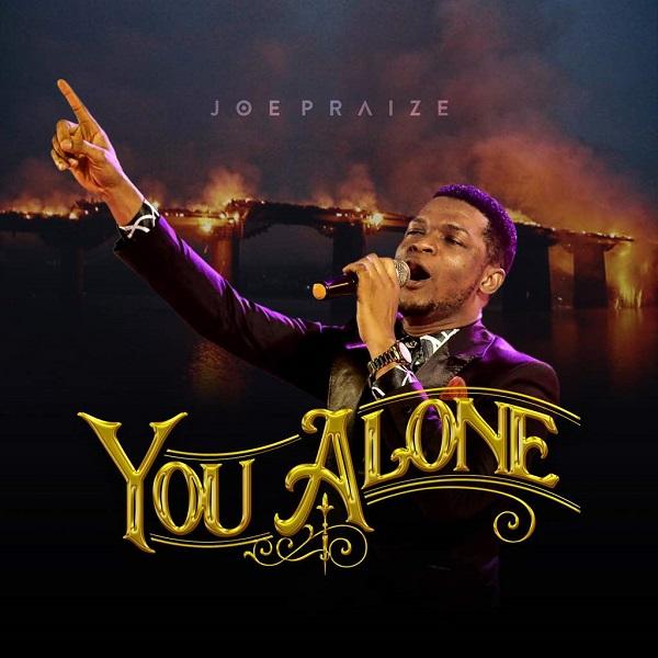 Joe Praize – You Alone (Mp3 Download + Lyrics)