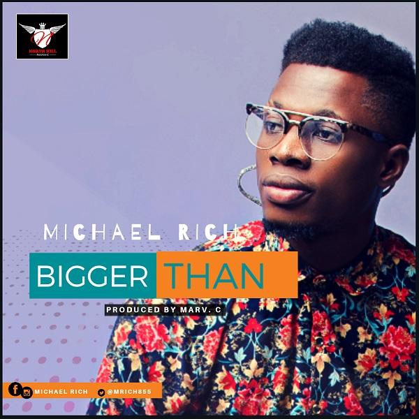 Michael Rich – Bigger Than(Mp3 Download + Lyrics)
