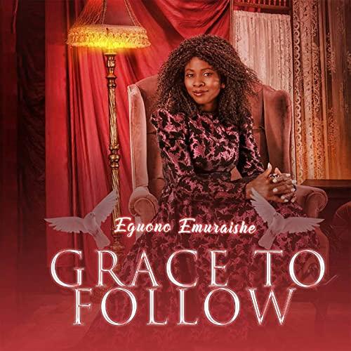 Eguono Emuraishe – Grace To Follow (Mp3 Download + Lyrics)