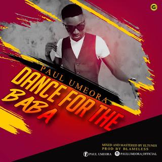 Dance For The Baba – Paul Umeora (Mp3 Download + Lyrics)