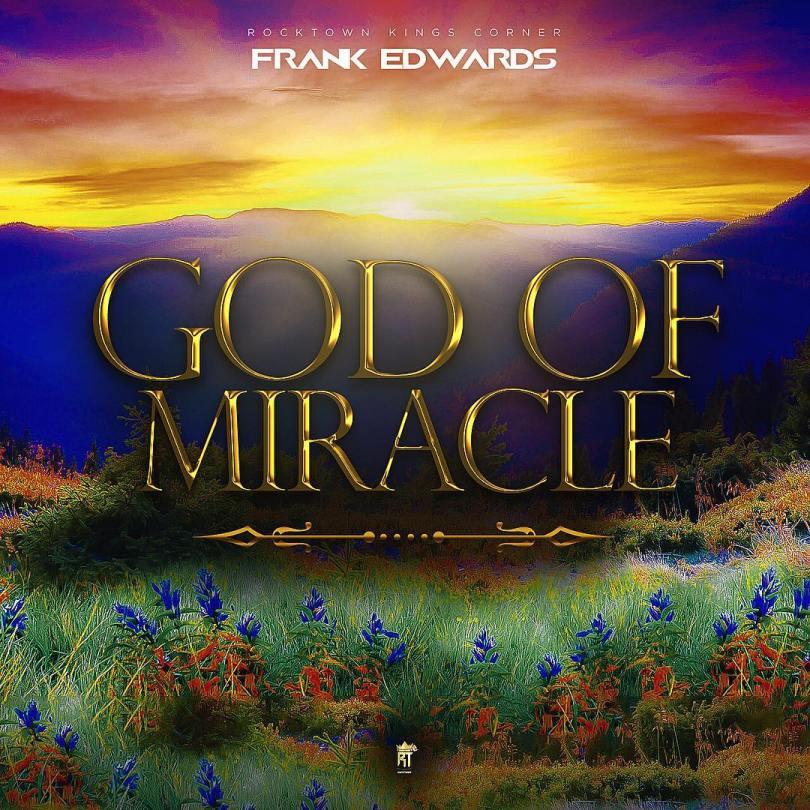 Frank Edwards – God of Miracle (Mp3 Download + Lyrics)