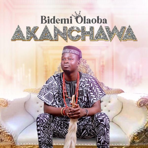 Akanchawa – Bidemi Olaoba (Mp3 Download + Lyrics)