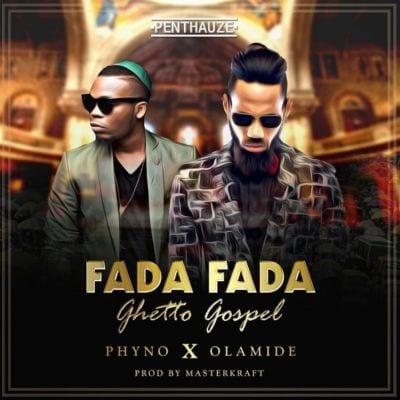 Phyno ft Olamide – Fada fada (Mp3 Download + Lyrics)