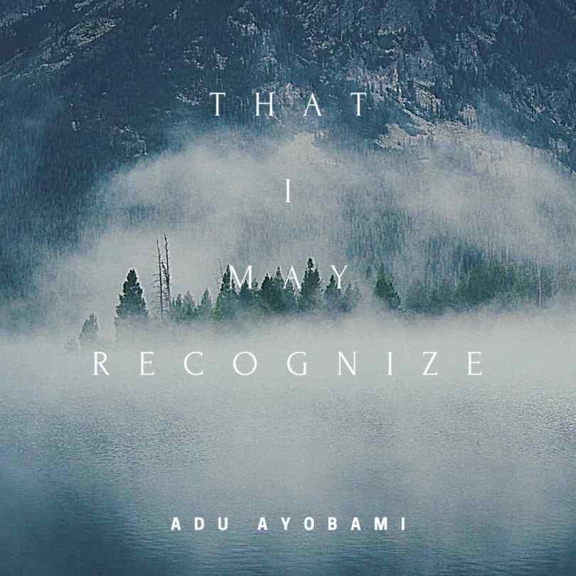 That I May Recognize – Adu Ayobami (Mp3 Download + Lyrics)