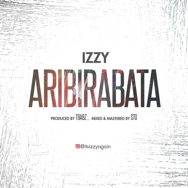 Aribirabata – Izzy Beatz (Mp3 Download + Lyrics)