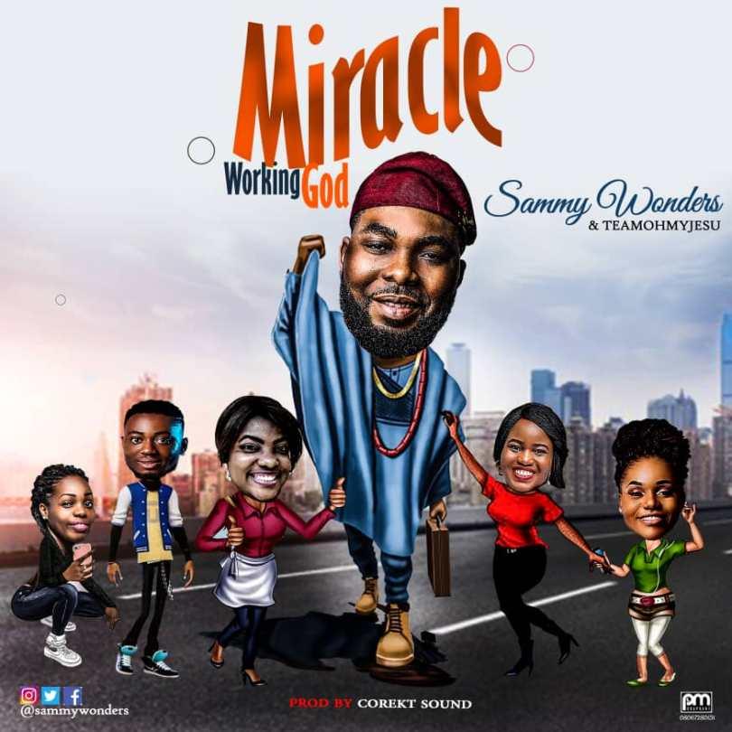 Sammy Wonders – Miracle Working God (Mp3 Download + Lyrics)