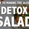 How-To Create the Ultimate Detox Salad - GUIDE!