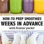 HOW-TO PREP SMOOTHIES WEEKS IN ADVANCE WITH FREEZER PACKS!