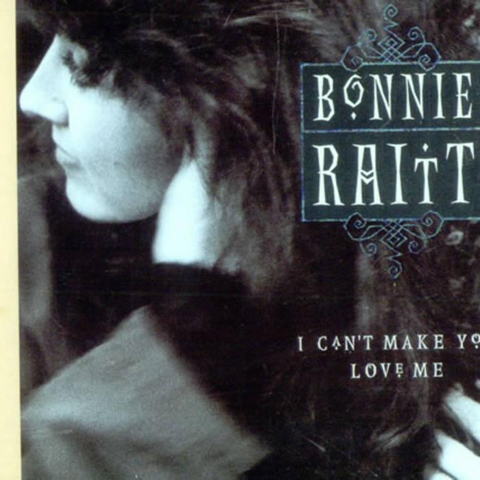 Bonnie Raitt I Can't Make You Love Me