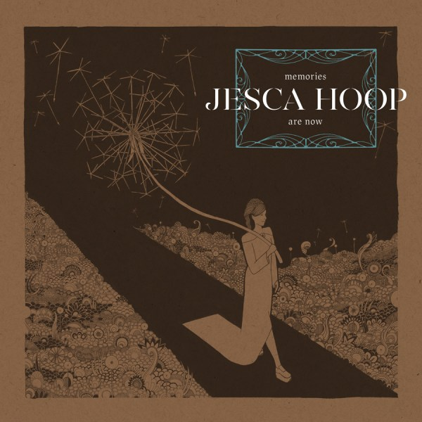 Jesca Hoop Memories Are Now