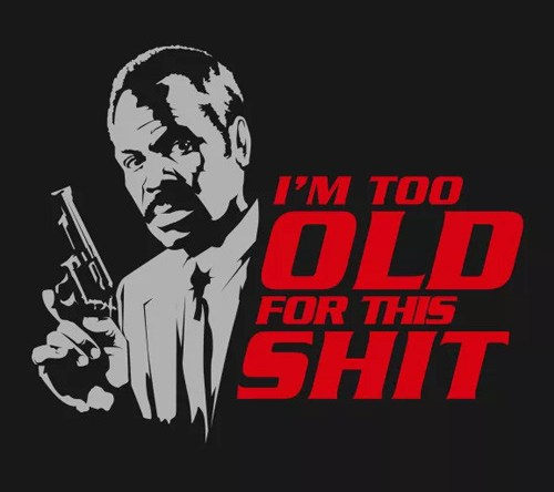 In The Immortal Words Of Roger Murtaugh