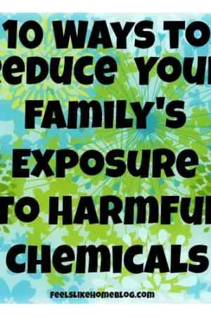 10 ways to reduce your family's exposure to harmful checmicals