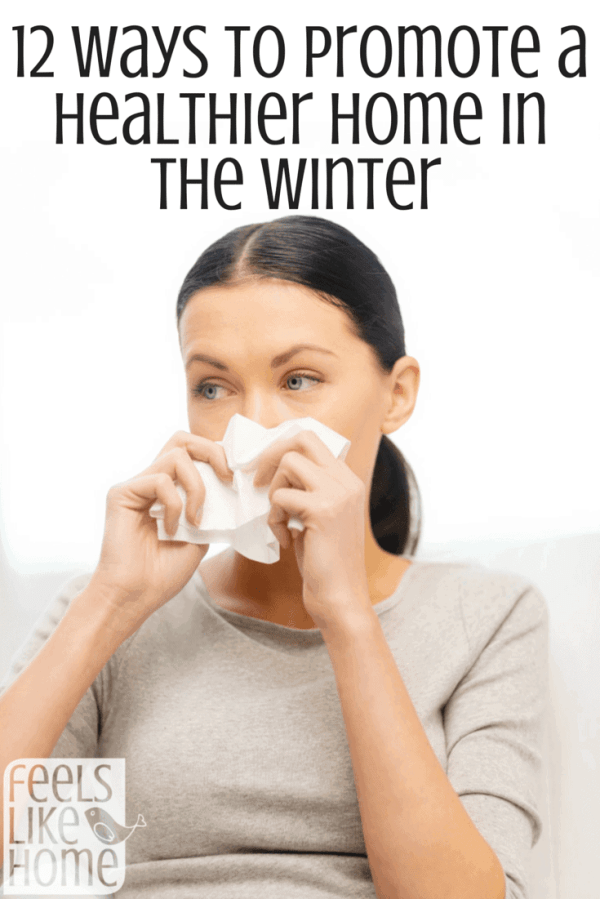 12 Ways to Promote a healthier home in the winter - How to stay healthy and not get sick this year. Tips, ideas, and advice for staying healthy during cold weather.