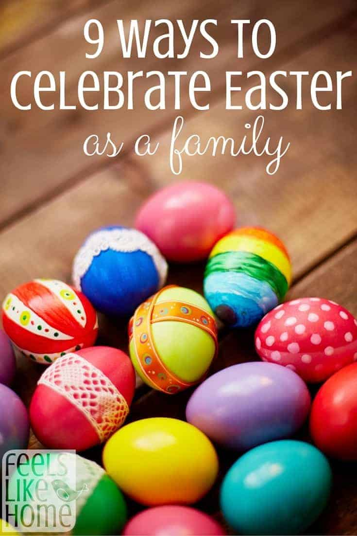 9 Ways To Celebrate Easter As A Family Feels Like Home
