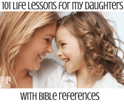 101 Life lessons to teach my daughter with Bible verses and quotes - Lessons to live by for girls and women. Things I've learned about relationships, wisdom, friendships, and hard truths. Some funny, some serious. Words from Mom about people, family, God, and life. Inspirational and motivational stories about growing up. Wise advice about living, paying bills feelings, making mistakes. So positive and so true.