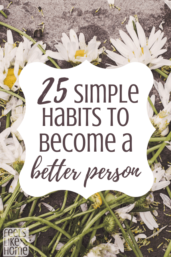 25 simple habits to become a better person - Good, kind, successful people do certain things every day. These 28 tips will help with motivation and leadership. Become more like Jesus Christ every day.