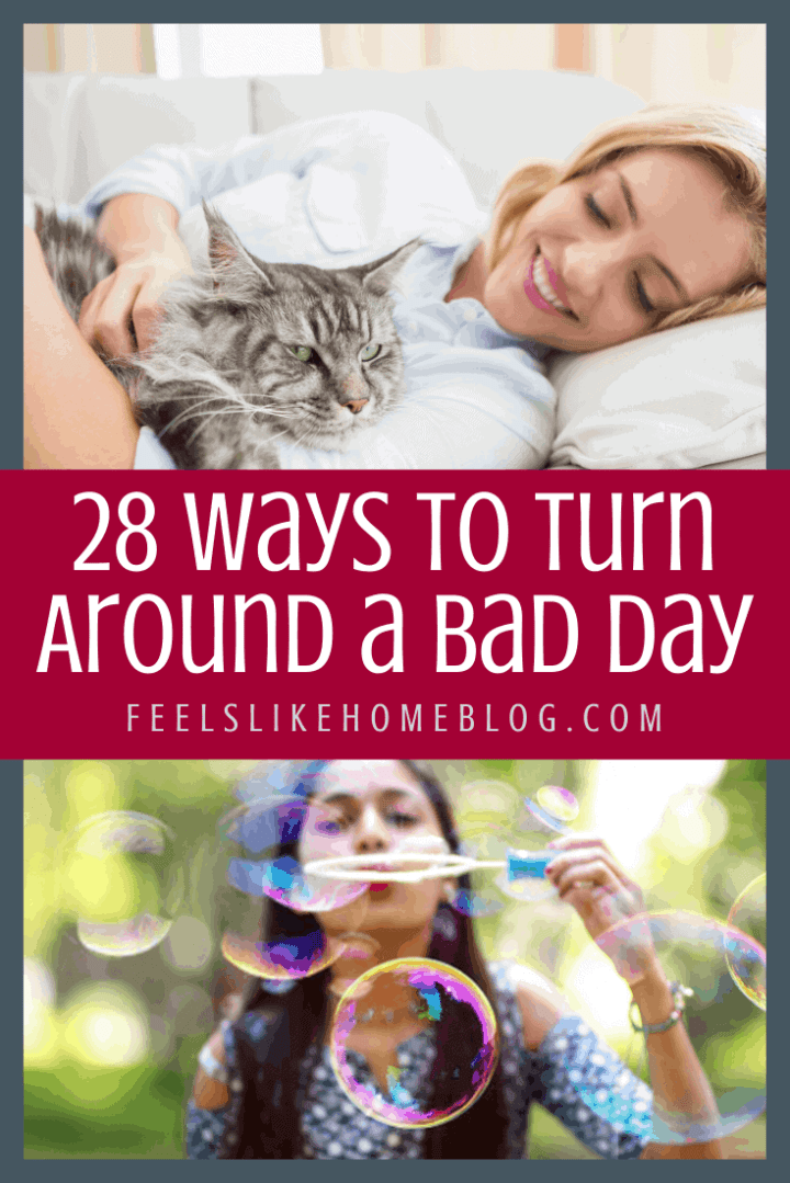 28 Ways to Turn Around a Bad Day