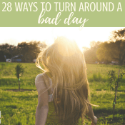 28 Ways to Turn Around a Bad Day