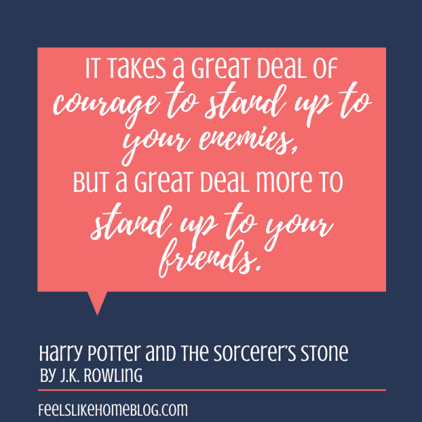 Harry Potter quote - It takes a great deal of courage to stand up to your enemies, but a great deal more to stand up to your friends. - Inspirational quotes from children's books - Kids literature has many famous quotes. The best quotes and thoughts on love, life, friends, God, people, and more. Sweet words on mothers and fathers and childhood.