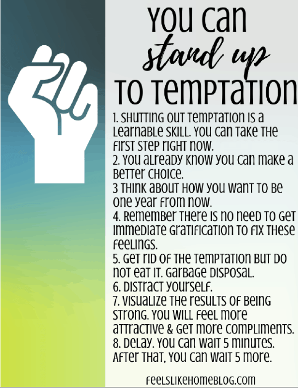 8 ways to stand up to cravings & temptation - How to avoid temptation whether it's food tempting to derail your weight loss, a shopping habit or addiction, or some other sin. You don't have to give in. You can stay healthy and do the right thing!