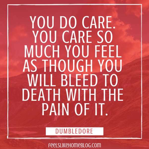 You do care. You care so much you feel as though you will bleed to death with the pain of it. Awesome Harry Potter quotes from Dumbledore, Snape, Harry, Hermione, Sirius, and more. I love all these quotes to live by. The best printable quotes for a tattoo. Meaningful truths.