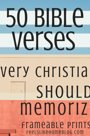 50 Bible verses every Christian should memorize - These beautiful frameable Bible Verse prints are great for women, men, teens, or kids to learn. The truths of the Word of God apply to everyone's life and heart. Many words spoken by Jesus Christ to children and adults. The Word of the Lord is good and beneficial. Great products and quotes for families to post in their home on the wall.