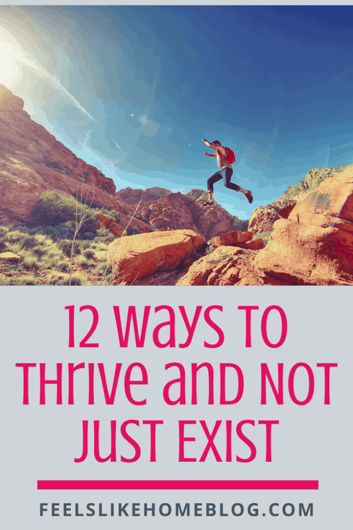 12 Ways to Thrive and Not Just Exist