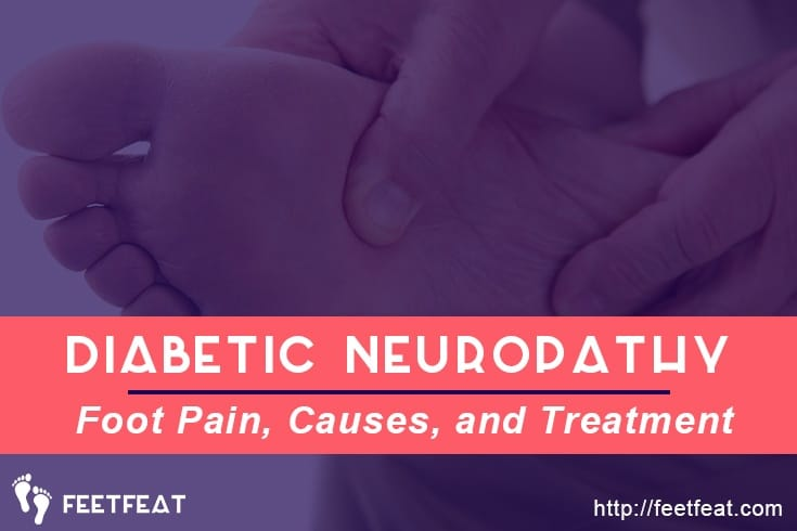 Diabetic Neuropathy: Foot Pain, Causes, and Treatments