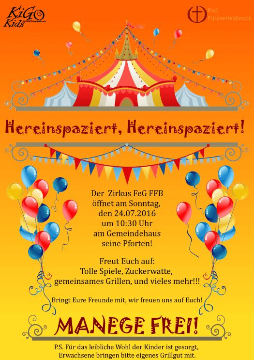 Der  Zirkus FeG FFB öffnet am Sonntag,  den 24.07.2016 um 10:30 Uhr am Gemeindehaus seine Pforten!  Freut Euch auf: Tolle Spiele, Zuckerwatte,  gemeinsames Grillen, und vieles mehr!!!  Bringt Eure Freunde mit, wir freuen uns auf Euch!  MANEGE FREI! P.S. Für das leibliche Wohl der Kinder ist gesorgt,  Erwachsene bringen bitte eigenes Grillgut mit.
