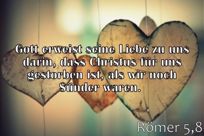 Wochenspruch 11 / 2017: Römer 5,8: Gott erweist seine Liebe zu uns darin, dass Christus für uns gestorben ist, als wir noch Sünder waren.