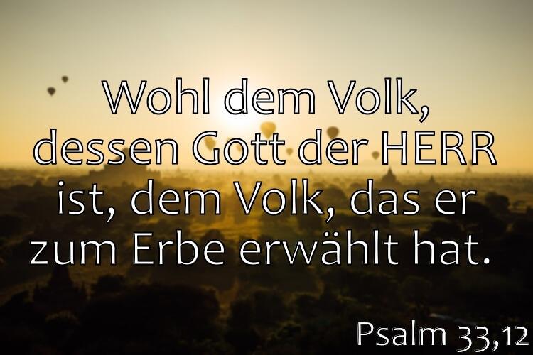 Wochenspruch 34 / 2017: Psalm 33,12: Wohl dem Volk, dessen Gott der HERR ist, dem Volk, das er zum Erbe erwählt hat.