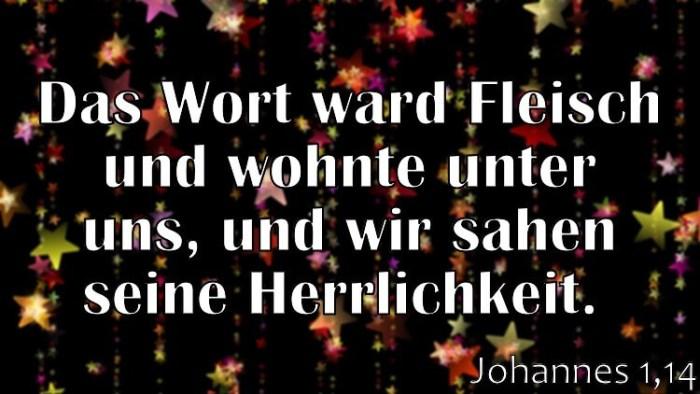 Wochenspruch 53 / 2017: Johannes 1,14: Das Wort ward Fleisch und wohnte unter uns, und wir sahen seine Herrlichkeit.