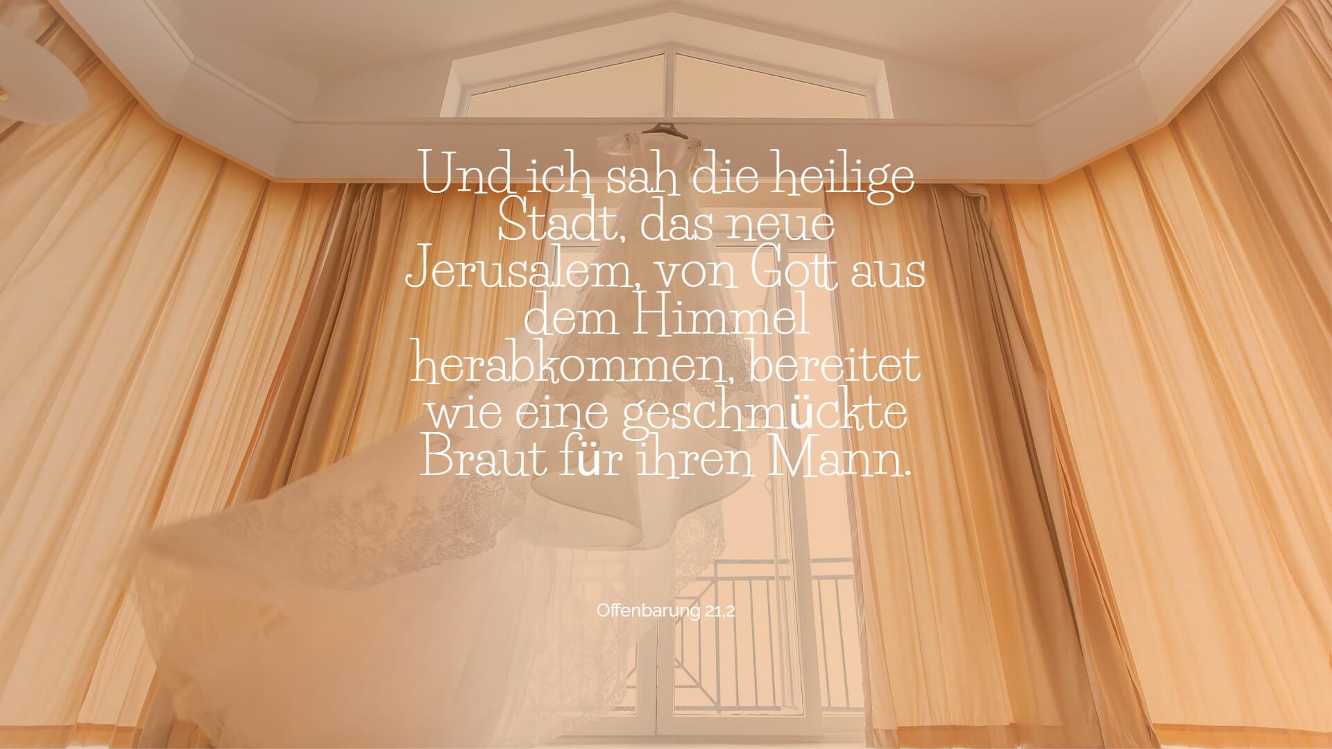 Und ich sah die heilige Stadt, das neue Jerusalem, von Gott aus dem Himmel herabkommen, bereitet wie eine geschmückte Braut für ihren Mann. - Offenbarung 21,2