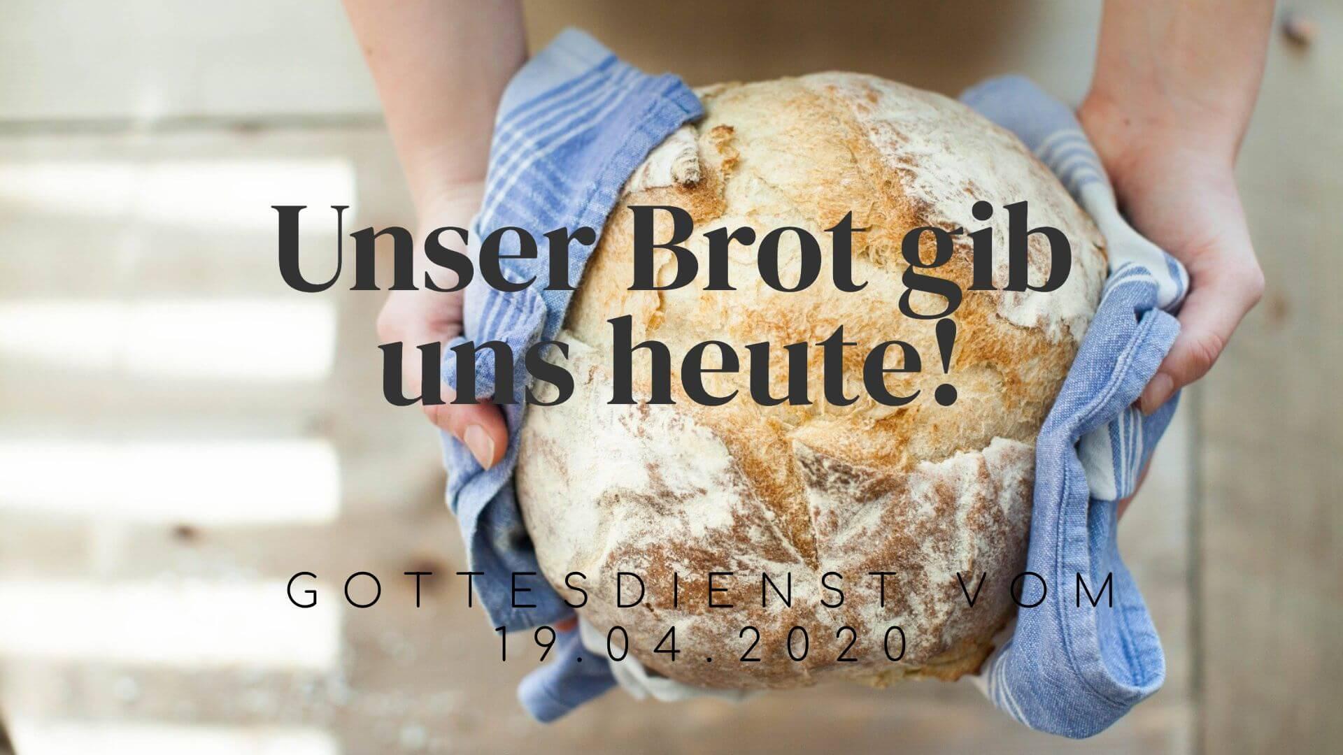 Unser Brot gib uns heute! - Gottesdienst vom 19.04.2020