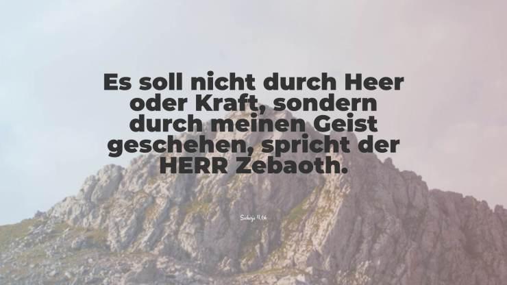 Es soll nicht durch Heer oder Kraft, sondern durch meinen Geist geschehen, spricht der HERR Zebaoth. - Sacharja 4,6b