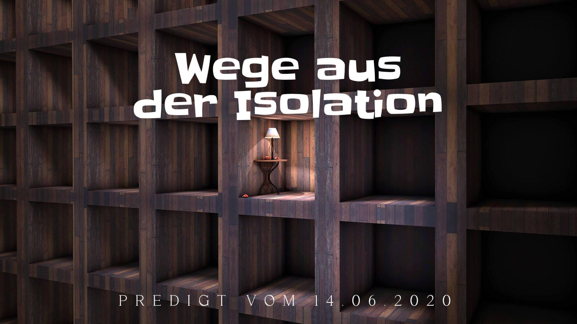 Wege aus der Isolation. Predigt vom 14.06.2020
