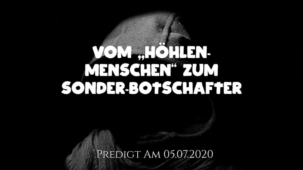 """Vom """"Höhlen-Menschen"""" zum Sonder-Botschafter. Predigt am 05.07.2020"""
