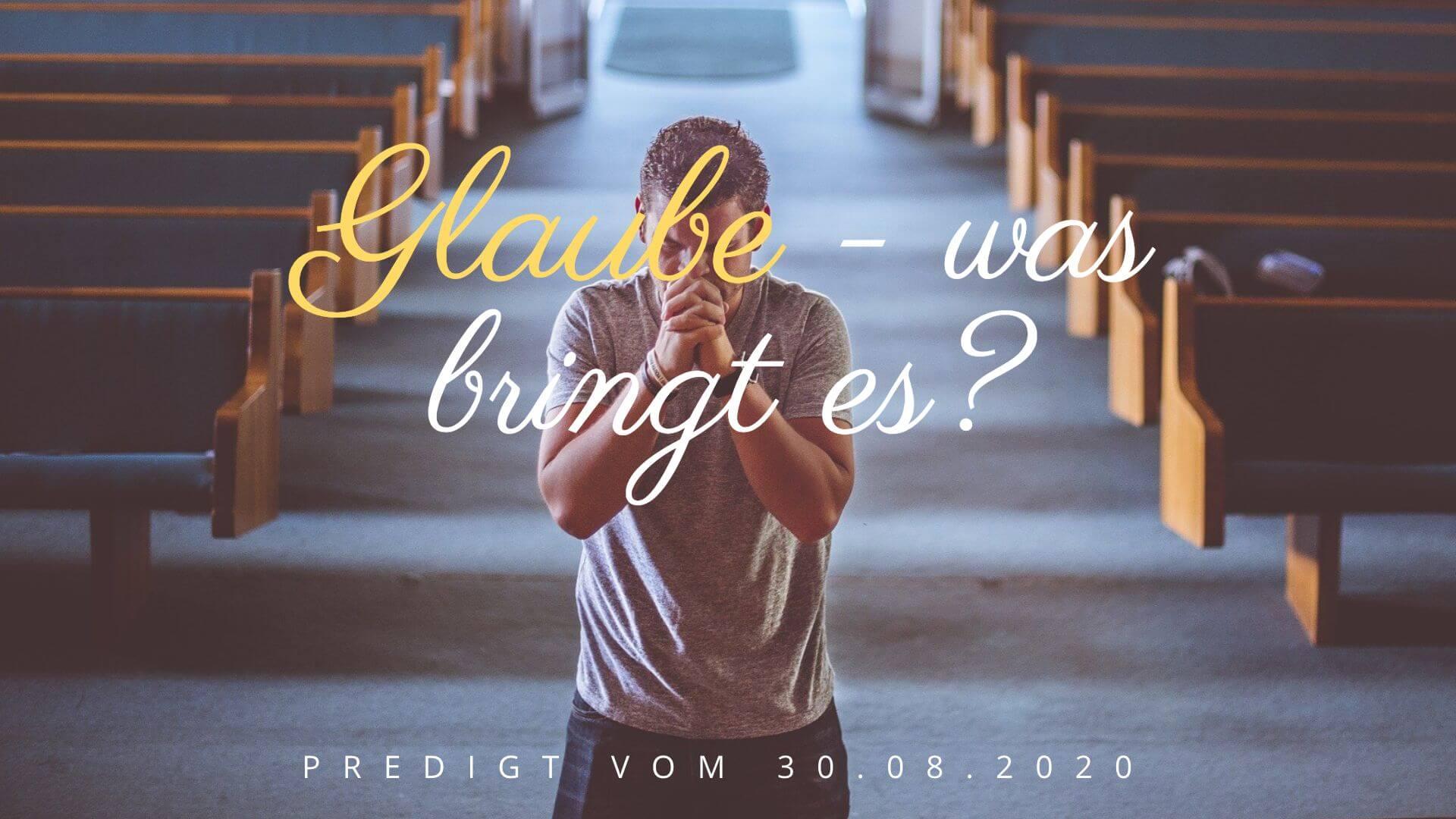 Glaube - was bringt es? Predigt vom 30.08.2020