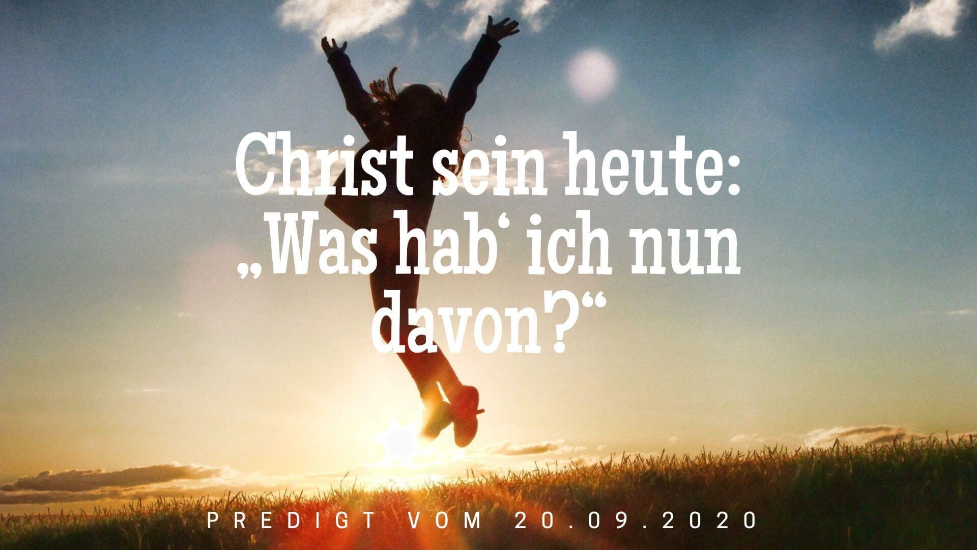 """Christ sein heute: """"Was hab' ich nun davon?"""". Predigt vom 20.09.2020"""