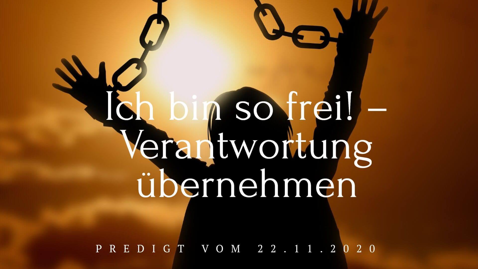 Ich bin so frei! – Verantwortung übernehmen. Predigt vom 22.11.2020