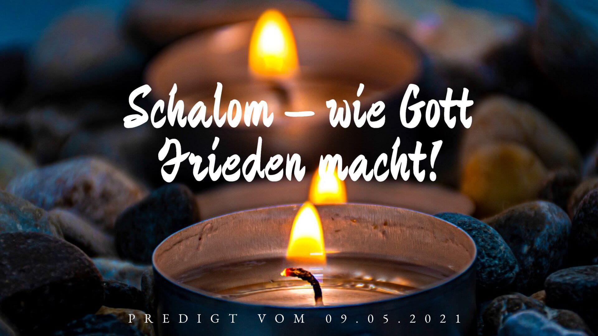Schalom – wie Gott Frieden macht! Predigt vom 09.05.2021