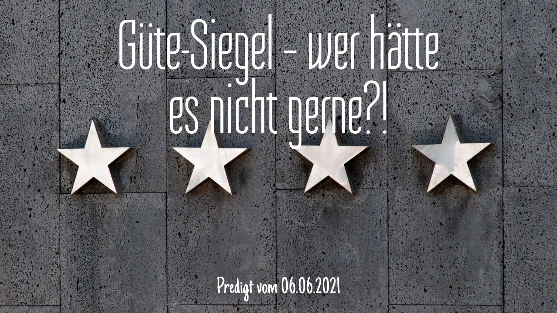 Güte-Siegel – wer hätte es nicht gerne?! Predigt vom 06.06.2021
