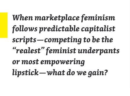 #capitalismwilleatitself: fast feminism, cheap talk. Marketplace feminism's fragile bargains – @bitchmedia
