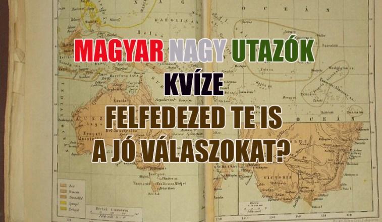 magyar utazók kvíze