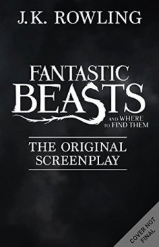 J.K. Rowling - Fantastic Beasts and Where to Find Them Screenplay