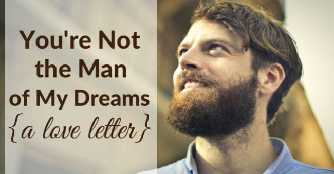 A Valentine Letter to My Husband: You are not the man of my dreams ...