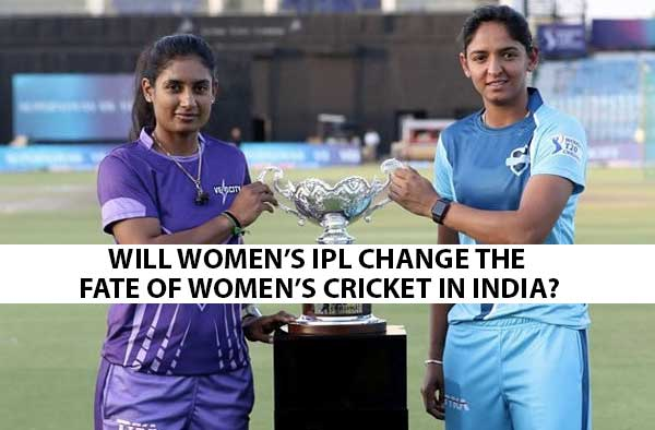 Women's T20 Challenge & Beyond : A Great Advertisement for Women's Cricket