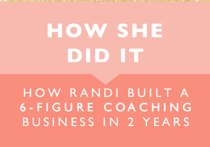 How She Did It // How Randi Built a 6-Figure Coaching ...