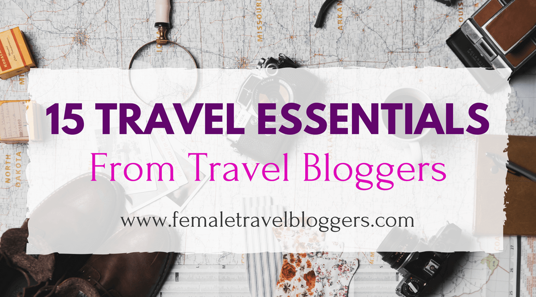 15 Travel Essentials from Travel Bloggers
