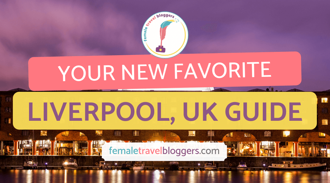 Destination Guide for Liverpool, UK